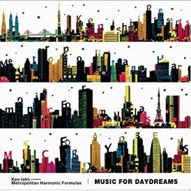MUSIC FOR DAYDREAMS (Ken Ishii presents Metropolitan Harmonic Formulas) - Ken Ishii & Metropolitan Harmonic Formulas